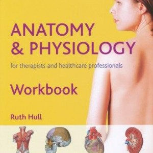 Anatomy & Physiology for Therapists & Healthcare Professionals Workbook by Ruth Hull