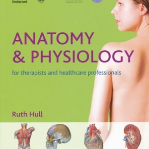 Anatomy & Physiology for Therapists & Healthcare Professionals by Ruth Hull